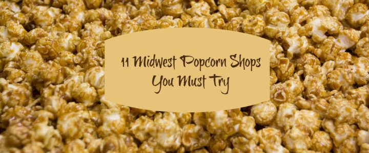 11 Midwest Popcorn Shops You Must Try