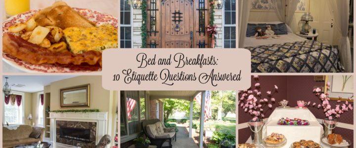 Bed and Breakfasts: 10 Etiquette Questions Answered