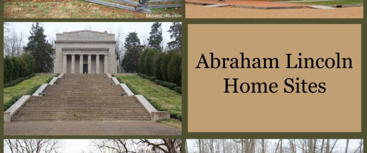 Exploring Five Abraham Lincoln Home Sites
